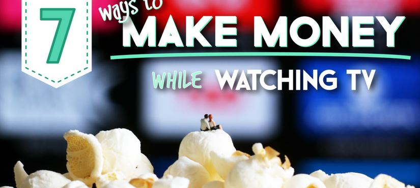 7 Ways to Make Money While Watching TV or Netflix