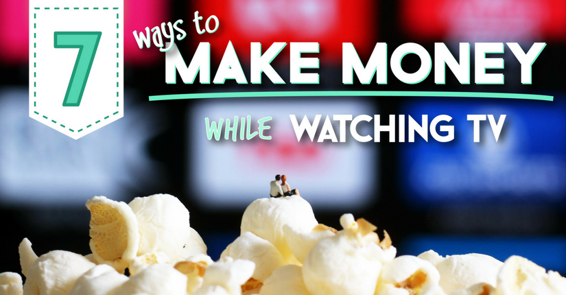 7 Ways to Make Money While Watching TV or Netflix