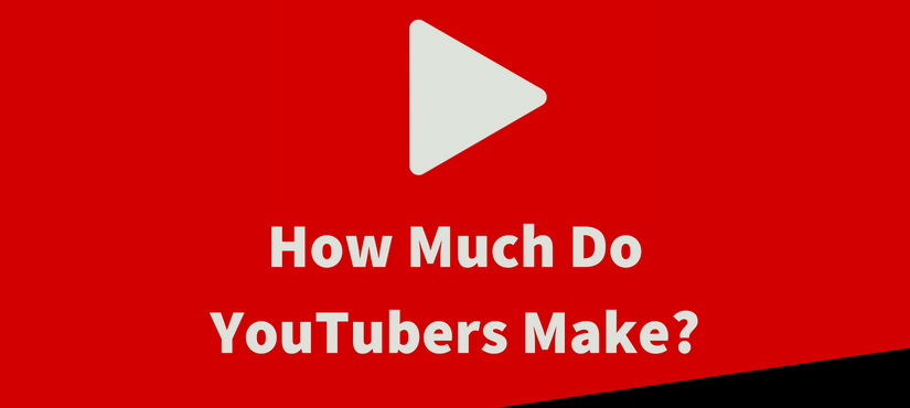How Much Do YouTubers Make