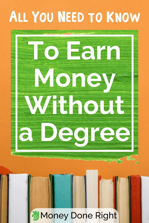 Want to make money but don't have a degree to back you up? No problem! Here are ways to earn even without a degree. #nodegreenoproblem #earnwithoutdegree