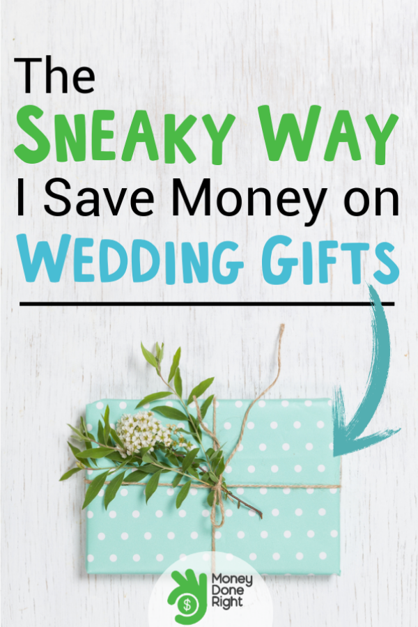 How I Save Money on Wedding Gifts  sc 1 st  Money Done Right & The Sneaky Way I Save Money on Wedding Gifts